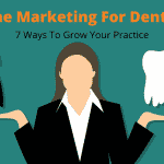 Online Marketing for Dentists: 7 Ways to Grow your Practice