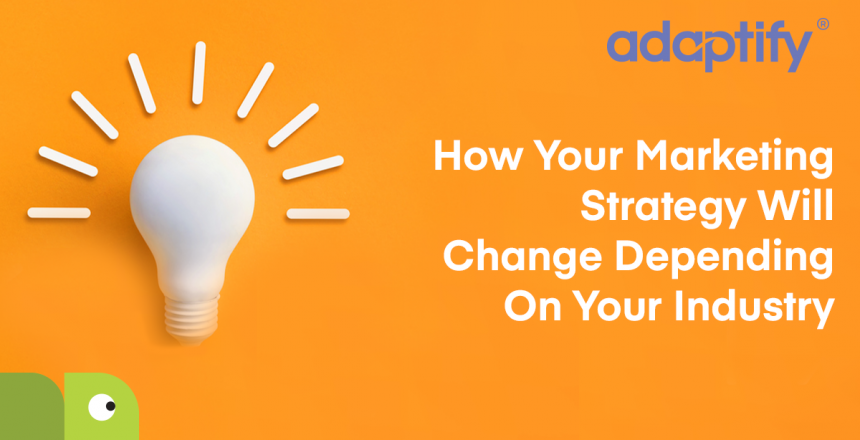 22 How your marketing strategy will change depending on your industry