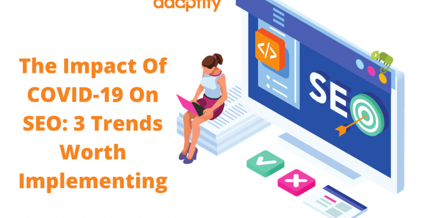 The impact of COVID-19 on SEO: 3 Trends worth Implementing
