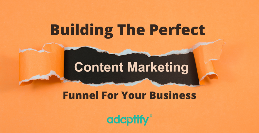 Building The Perfect Content Marketing Funnel For Your Business